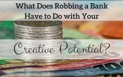 What Does Robbing a Bank Have to do with Your Creative Potential?
