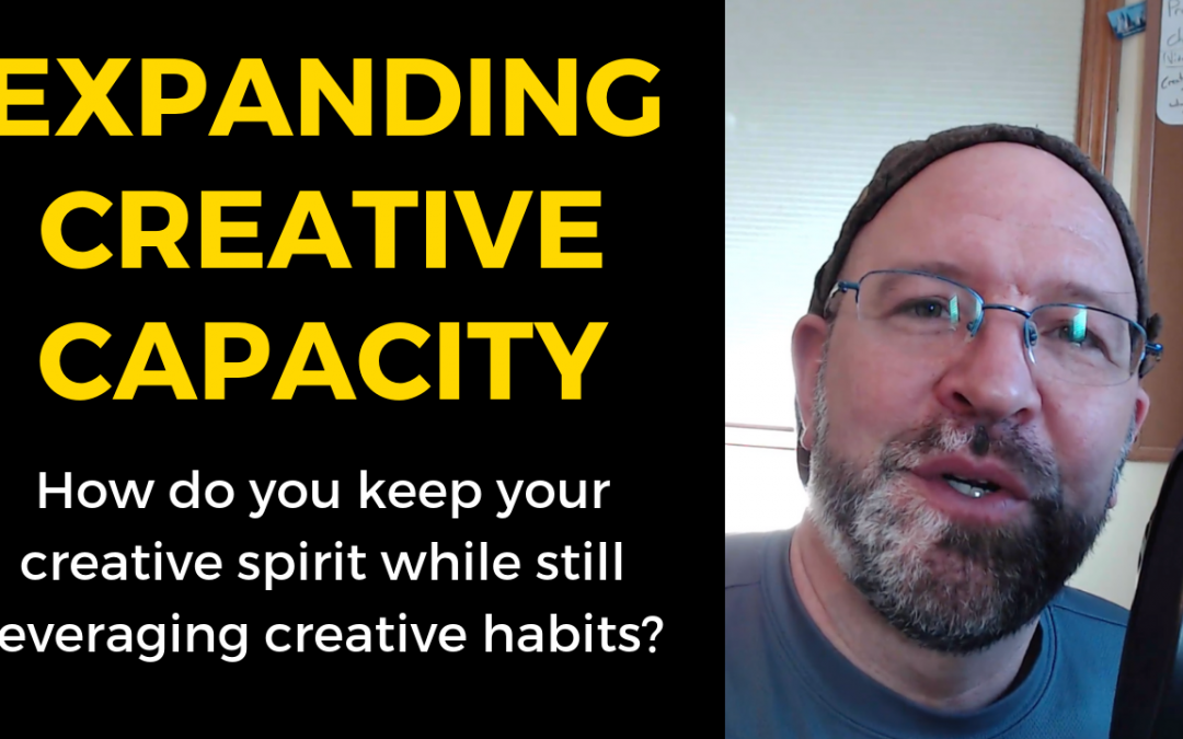 Expanding Your Creative Capacity