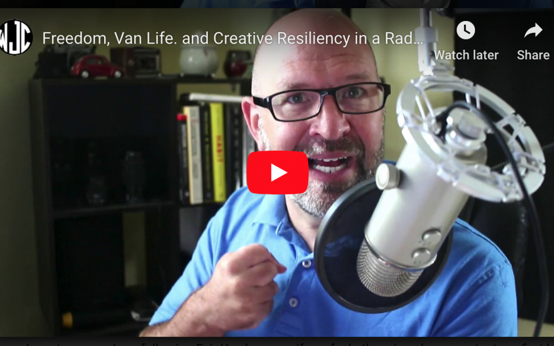 Freedom, Van Life. and Creative Resiliency in a Radically Changing World